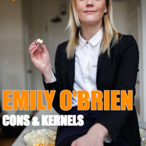 Ep 78: Emily O'Brien Started Cons & Kernels From Prison With $100. Wow. Must LISTEN.