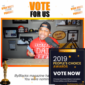 Please Vote! The Ryan Holtz Show Podcast Has Been Nominated As A Finalist For Best Podcaster in Canada By The Publication ByBlacks Magazine