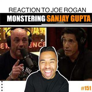 "151: Reaction To Joe Rogan MONSTERING CNN's Sanjay Gupta Over ""Horse Dewormer"" COVID Cure"